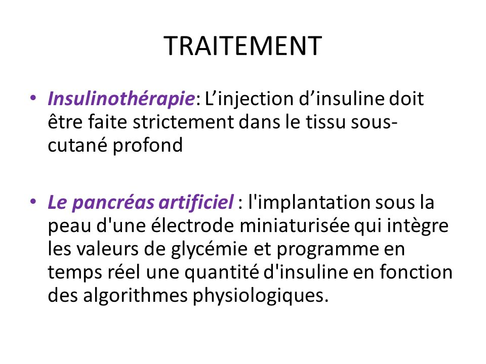 TRAITEMENT Insulinothérapie: L'injection d'insuline doit être faite strictement dans le tissu sous-cutané profond.
