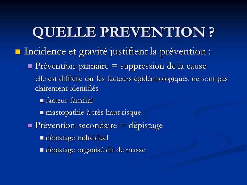 QUELLE PREVENTION Incidence et gravité justifient la prévention :