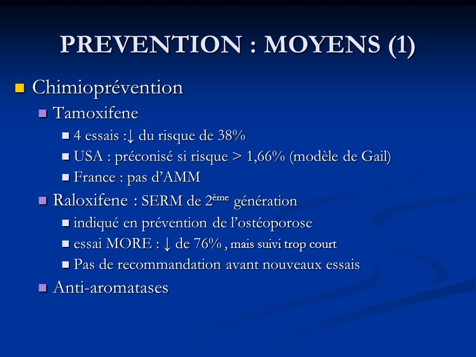 PREVENTION : MOYENS (1) Chimioprévention Tamoxifene