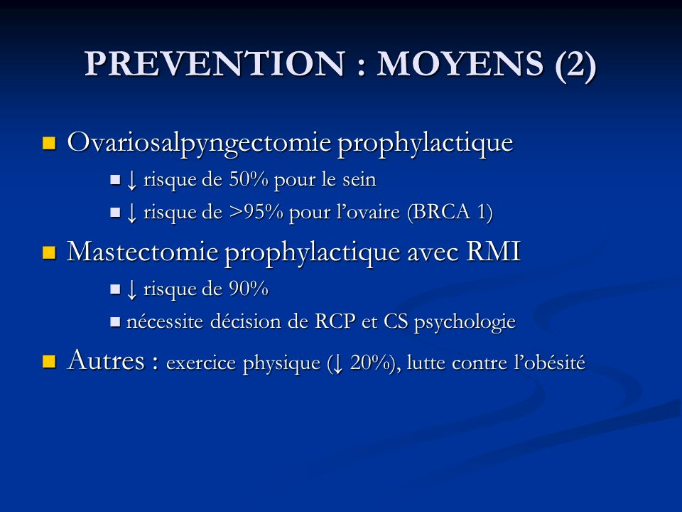PREVENTION : MOYENS (2) Ovariosalpyngectomie prophylactique