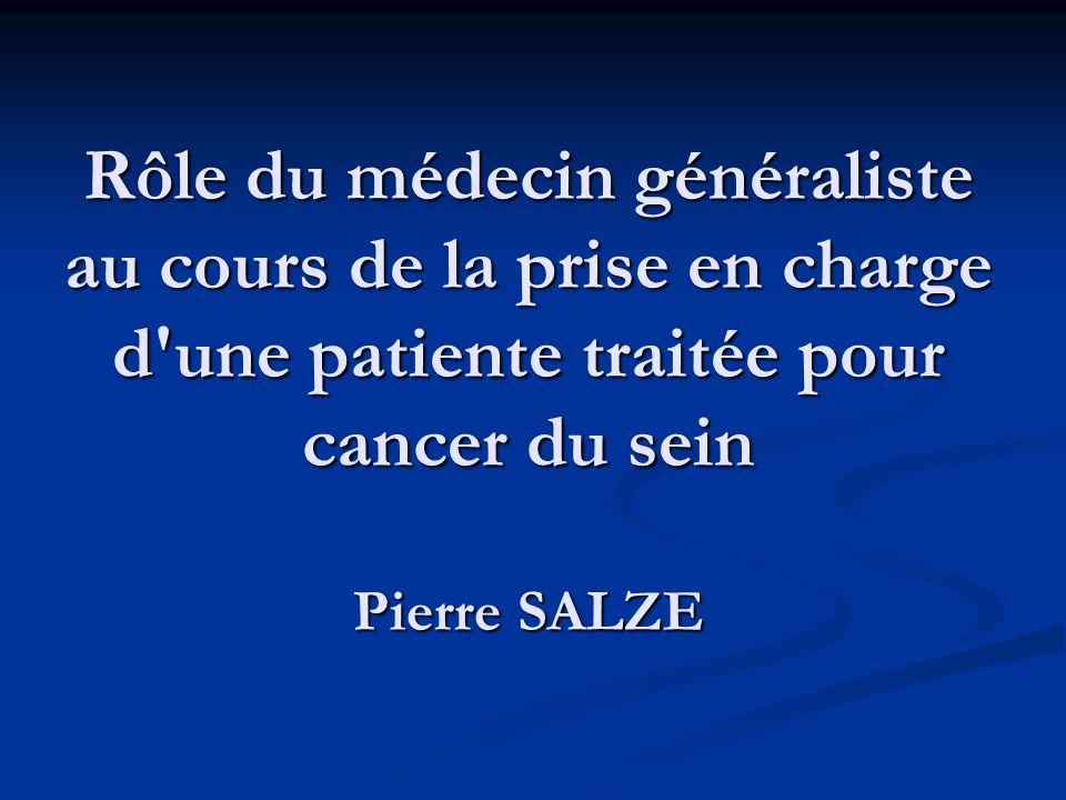 Rôle du médecin généraliste au cours de la prise en charge d une patiente traitée pour cancer du sein Pierre SALZE