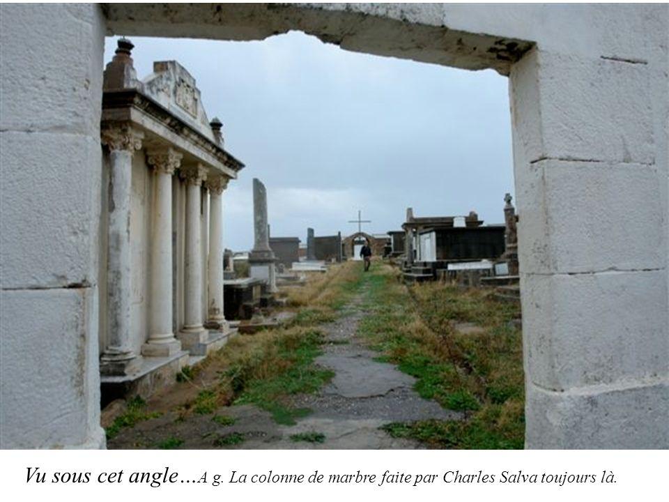 Vu sous cet angle…A g. La colonne de marbre faite par Charles Salva toujours là.