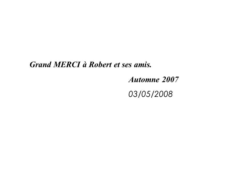 Grand MERCI à Robert et ses amis.
