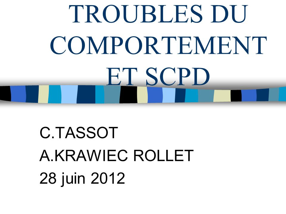 TROUBLES DU COMPORTEMENT ET SCPD