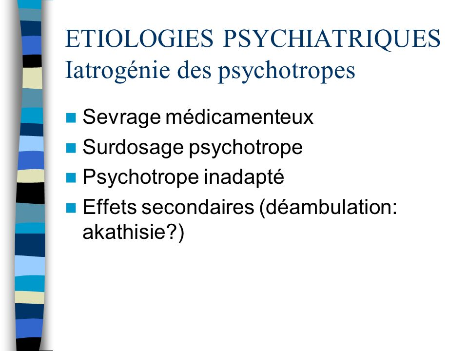 ETIOLOGIES PSYCHIATRIQUES Iatrogénie des psychotropes
