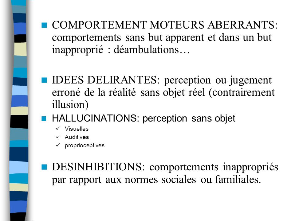 COMPORTEMENT MOTEURS ABERRANTS: comportements sans but apparent et dans un but inapproprié : déambulations…