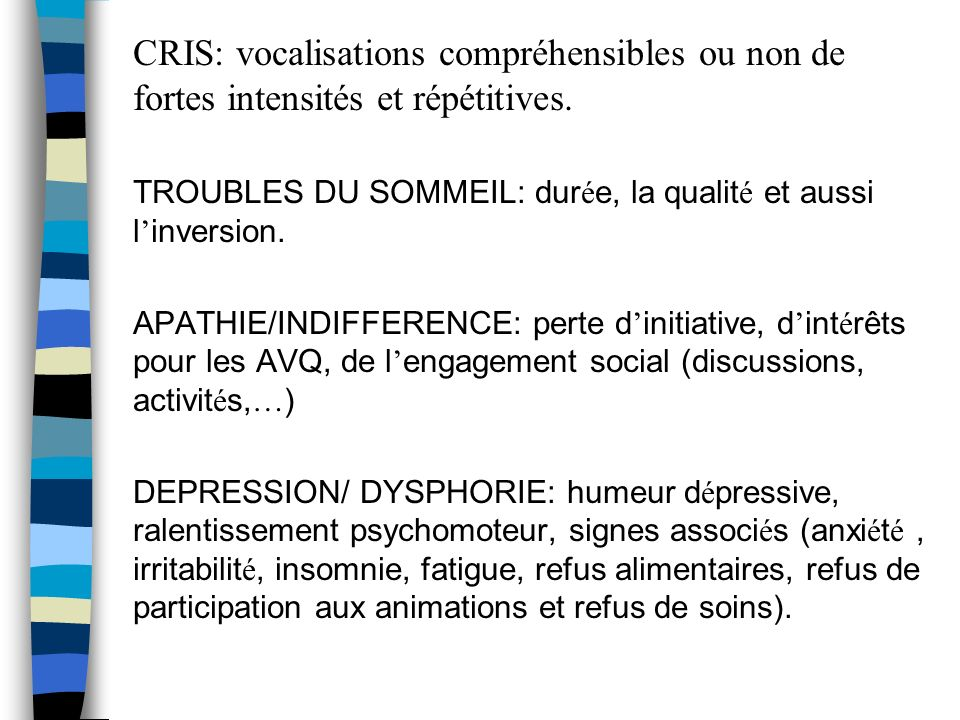 CRIS: vocalisations compréhensibles ou non de fortes intensités et répétitives.