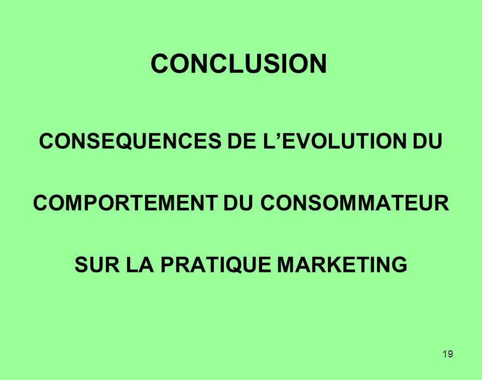 CONCLUSION CONSEQUENCES DE L'EVOLUTION DU COMPORTEMENT DU CONSOMMATEUR