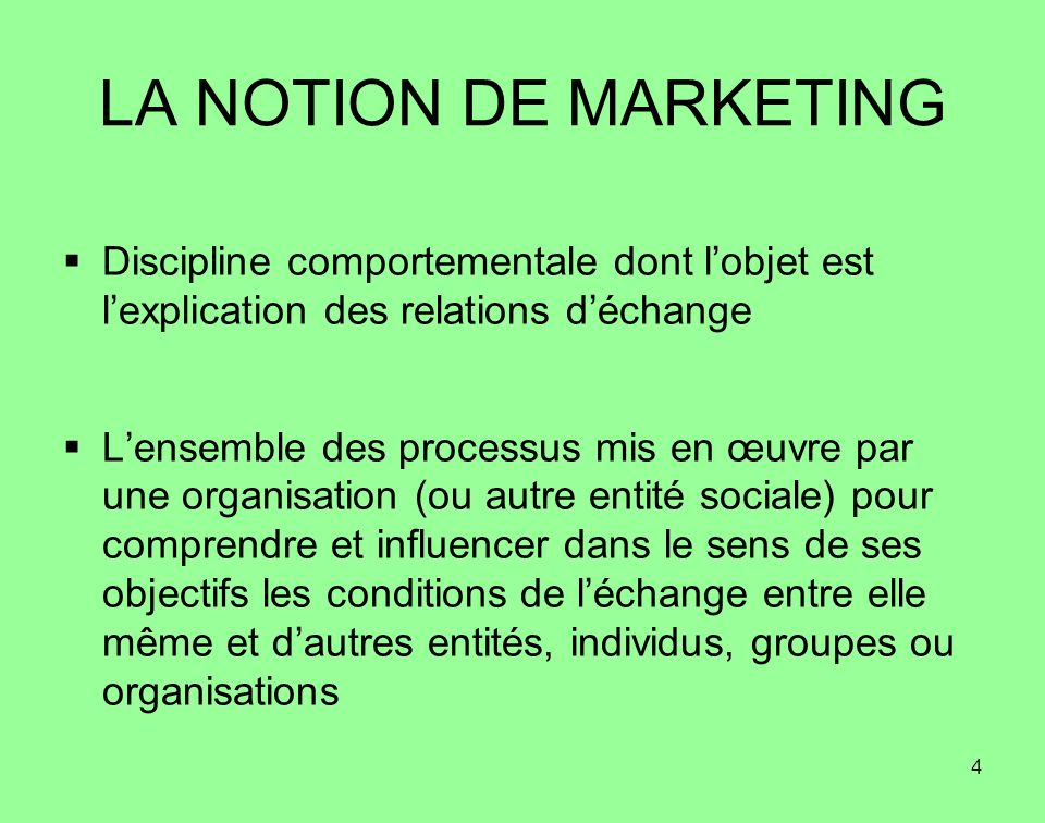 LA NOTION DE MARKETING Discipline comportementale dont l'objet est l'explication des relations d'échange.
