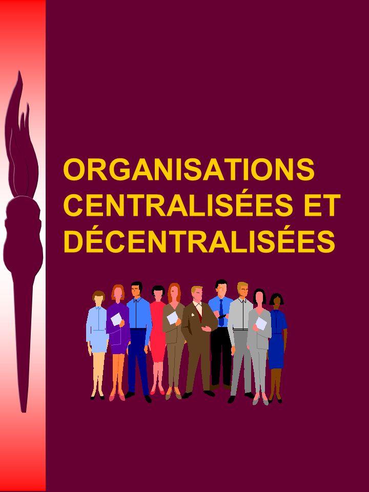 ORGANISATIONS CENTRALISÉES ET DÉCENTRALISÉES