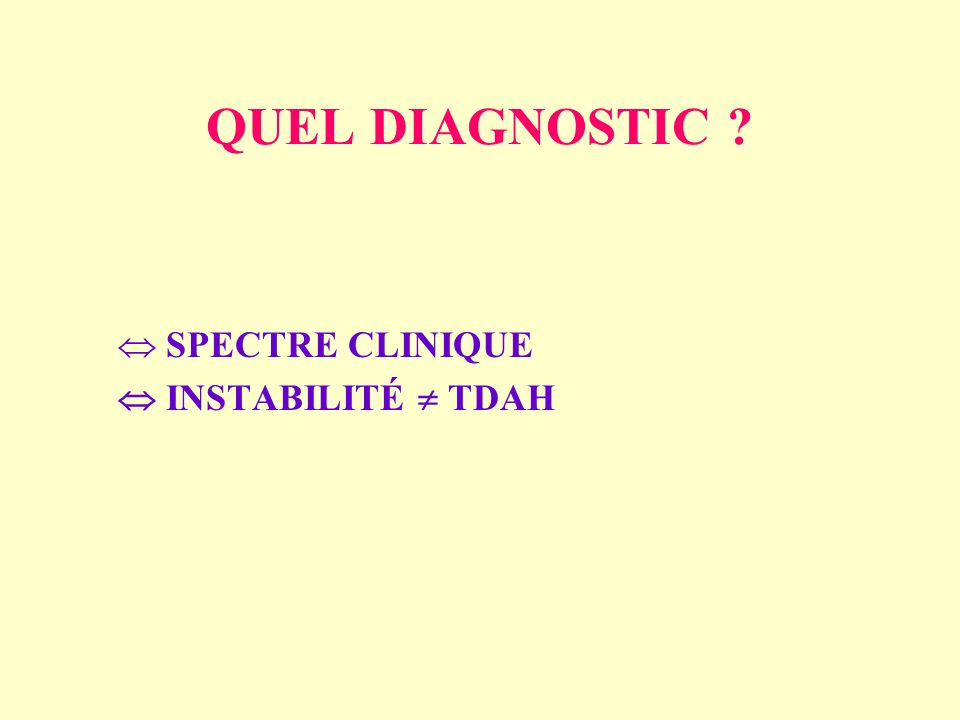 QUEL DIAGNOSTIC  SPECTRE CLINIQUE  INSTABILITÉ  TDAH