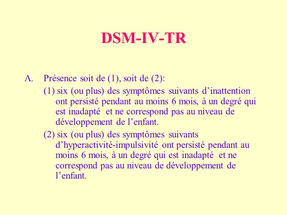 DSM-IV-TR Présence soit de (1), soit de (2):