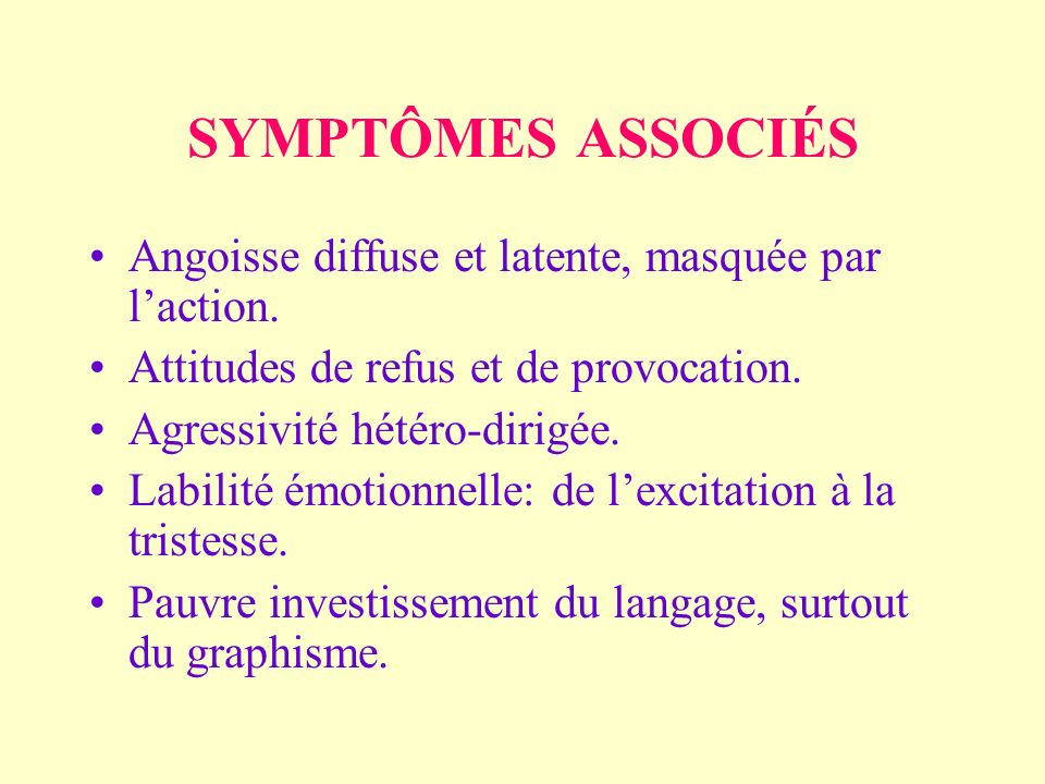 SYMPTÔMES ASSOCIÉS Angoisse diffuse et latente, masquée par l'action.