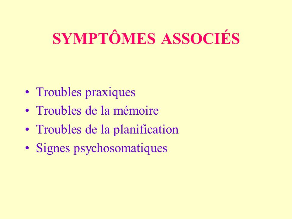 SYMPTÔMES ASSOCIÉS Troubles praxiques Troubles de la mémoire