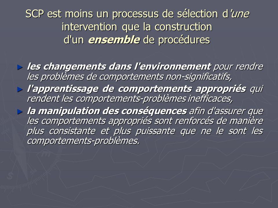 SCP est moins un processus de sélection d une intervention que la construction d un ensemble de procédures