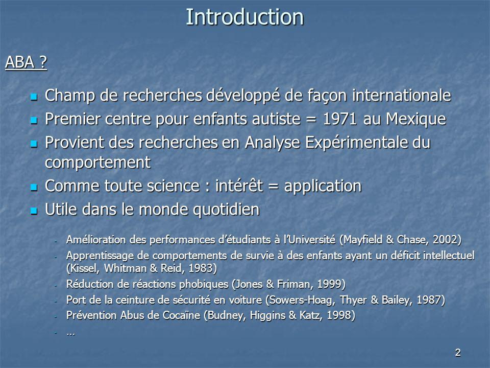 Introduction ABA Champ de recherches développé de façon internationale. Premier centre pour enfants autiste = 1971 au Mexique.