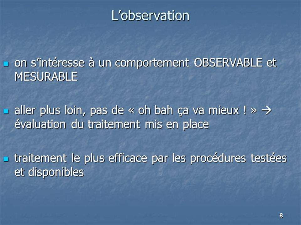 L'observation on s'intéresse à un comportement OBSERVABLE et MESURABLE