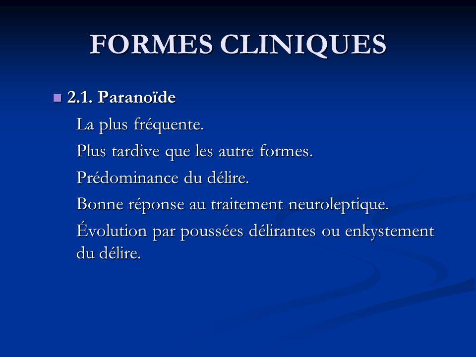FORMES CLINIQUES 2.1. Paranoïde La plus fréquente.
