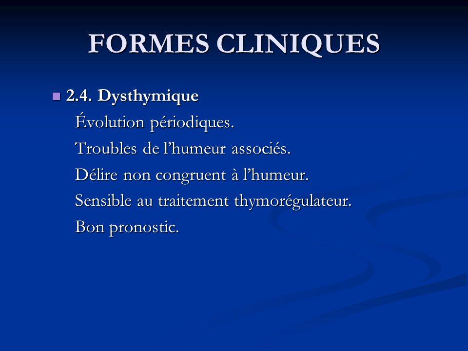FORMES CLINIQUES 2.4. Dysthymique Évolution périodiques.