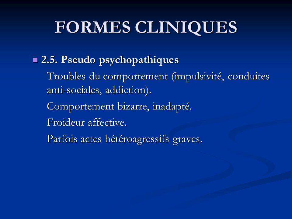 FORMES CLINIQUES 2.5. Pseudo psychopathiques