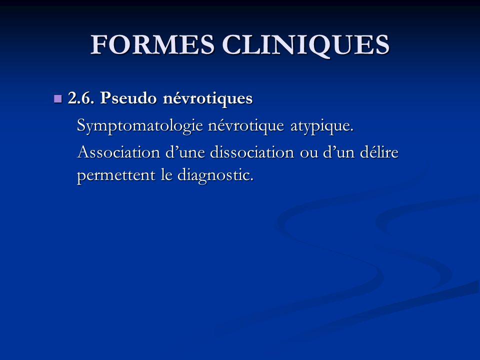 FORMES CLINIQUES 2.6. Pseudo névrotiques