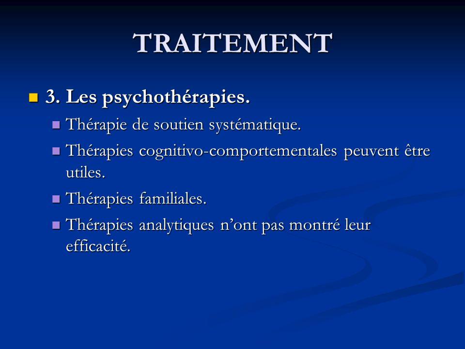 TRAITEMENT 3. Les psychothérapies. Thérapie de soutien systématique.