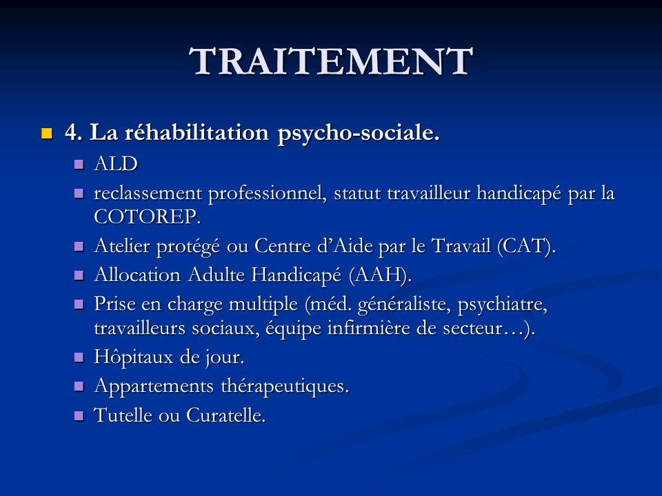 TRAITEMENT 4. La réhabilitation psycho-sociale. ALD
