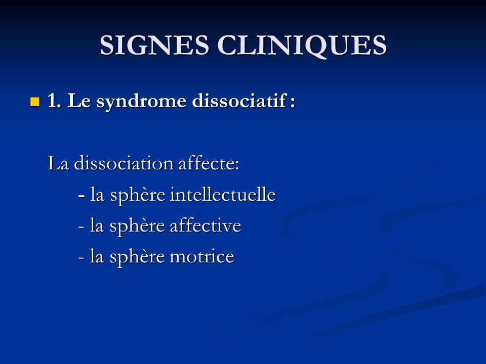 SIGNES CLINIQUES 1. Le syndrome dissociatif : La dissociation affecte:
