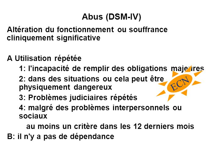 Abus (DSM-IV) Altération du fonctionnement ou souffrance cliniquement significative. A Utilisation répétée.