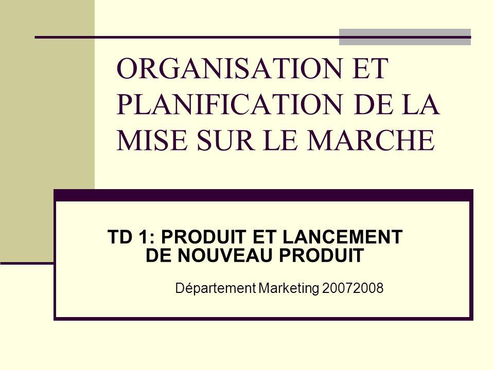 ORGANISATION ET PLANIFICATION DE LA MISE SUR LE MARCHE