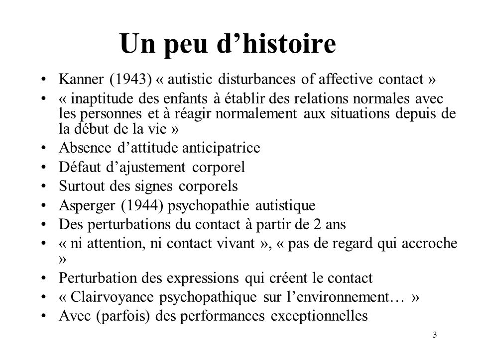 Un peu d'histoire Kanner (1943) « autistic disturbances of affective contact »