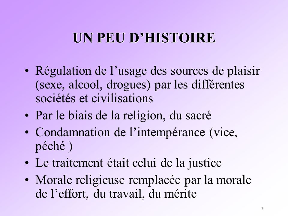 UN PEU D'HISTOIRE Régulation de l'usage des sources de plaisir (sexe, alcool, drogues) par les différentes sociétés et civilisations.