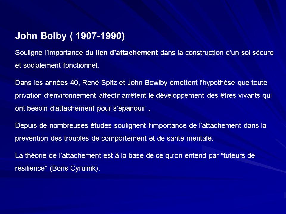 John Bolby ( 1907-1990) Souligne l'importance du lien d'attachement dans la construction d'un soi sécure et socialement fonctionnel.