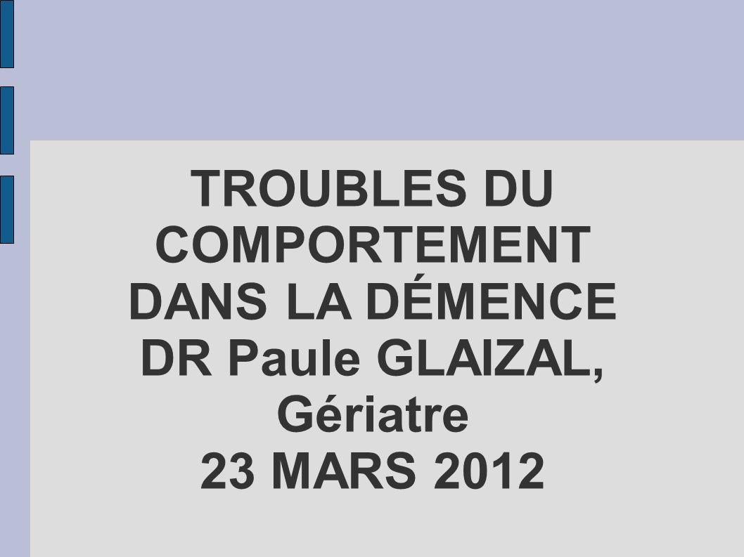 TROUBLES DU COMPORTEMENT DANS LA DÉMENCE DR Paule GLAIZAL,
