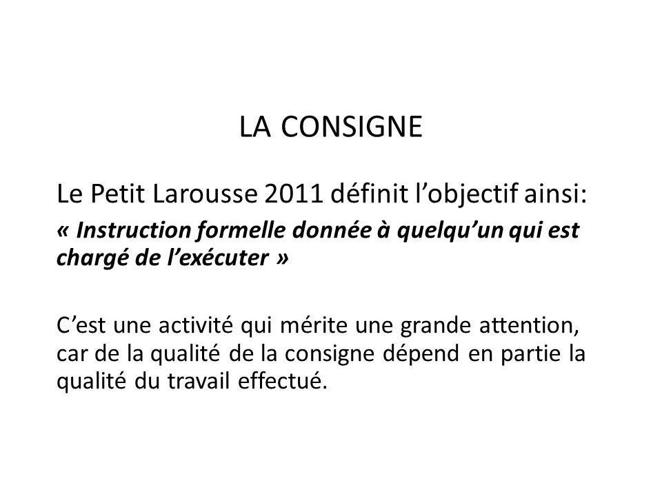 LA CONSIGNE Le Petit Larousse 2011 définit l'objectif ainsi: