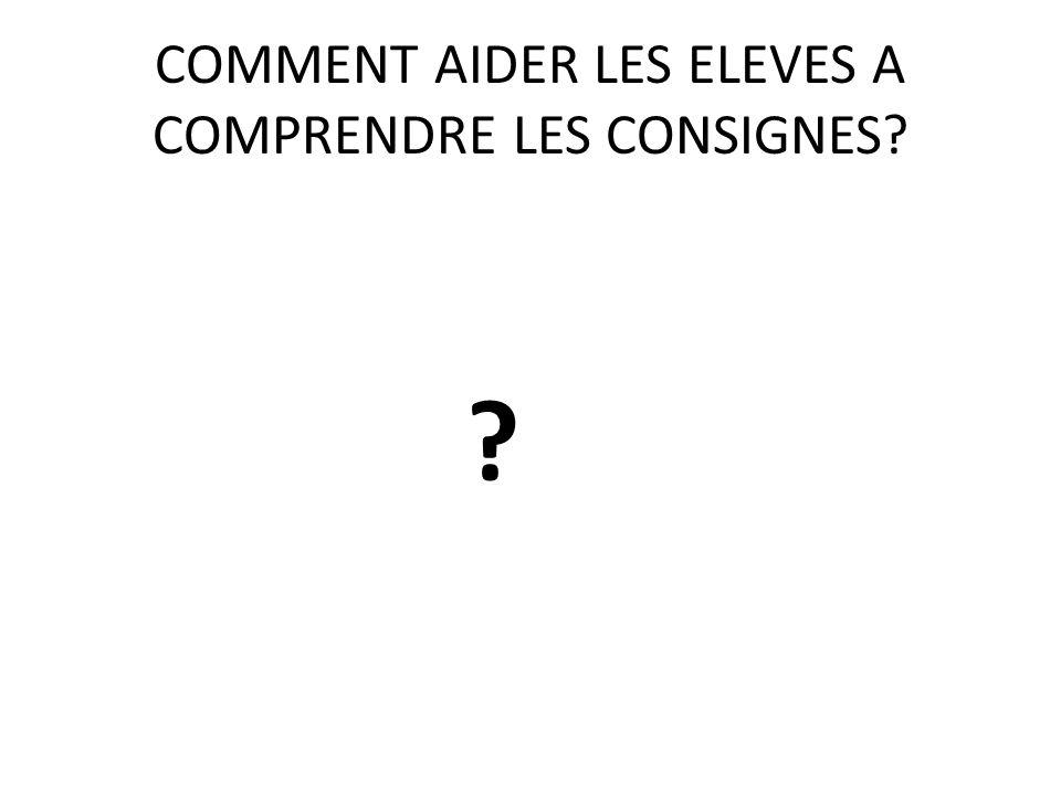 COMMENT AIDER LES ELEVES A COMPRENDRE LES CONSIGNES