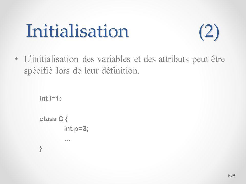 Initialisation (2) L'initialisation des variables et des attributs peut être spécifié lors de leur définition.
