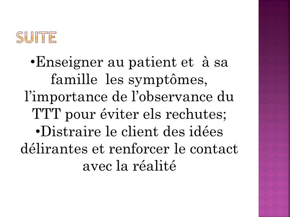 Suite Enseigner au patient et à sa famille les symptômes, l'importance de l'observance du TTT pour éviter els rechutes;