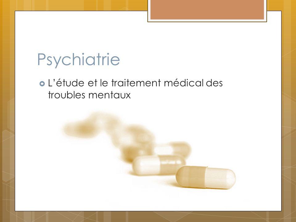 Psychiatrie L'étude et le traitement médical des troubles mentaux
