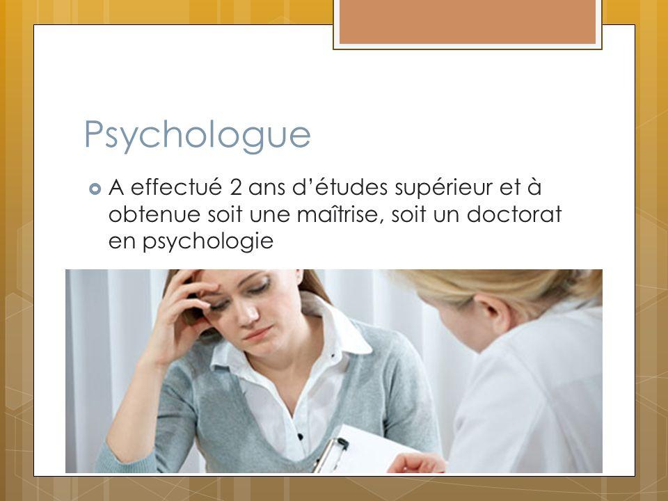 Psychologue A effectué 2 ans d'études supérieur et à obtenue soit une maîtrise, soit un doctorat en psychologie.