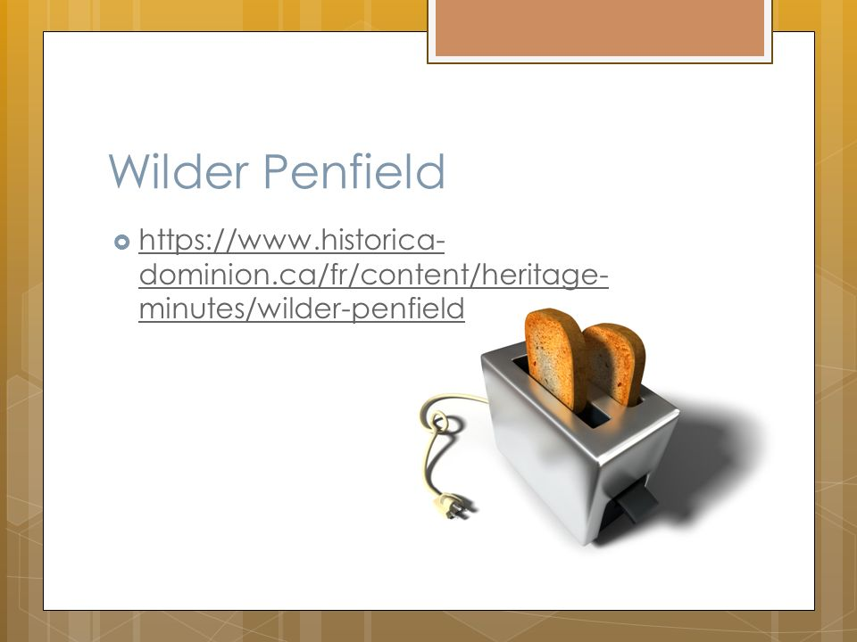 Wilder Penfield https://www.historica-dominion.ca/fr/content/heritage-minutes/wilder-penfield