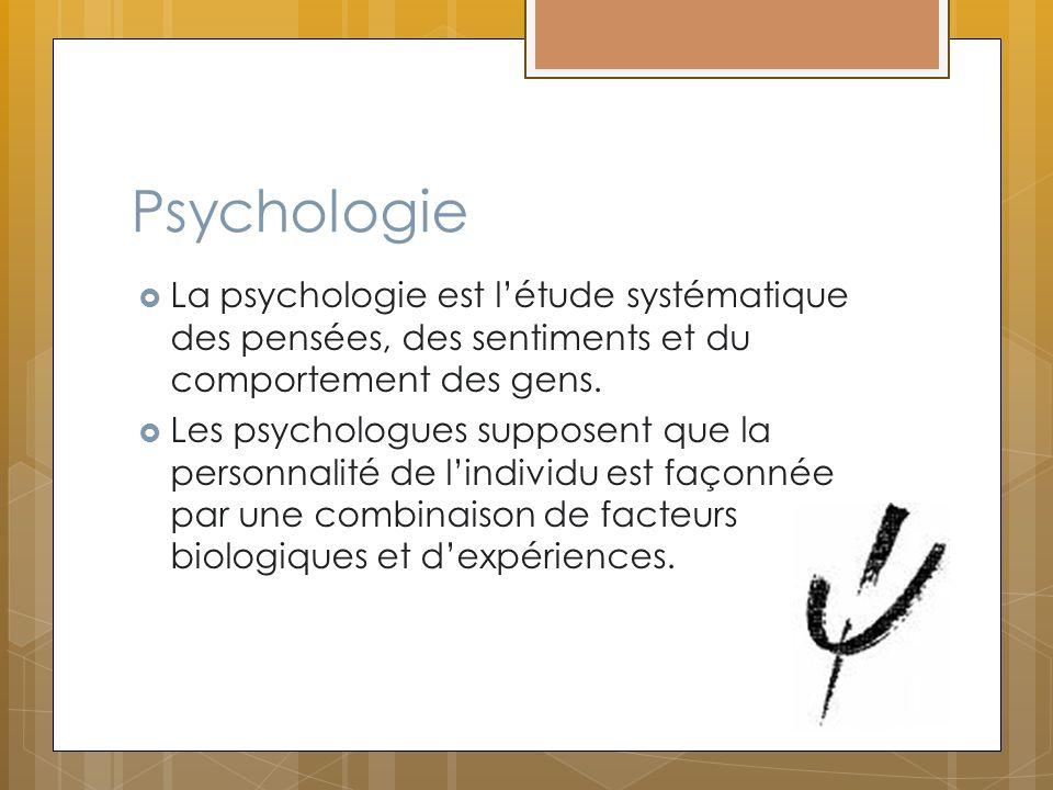 Psychologie La psychologie est l'étude systématique des pensées, des sentiments et du comportement des gens.