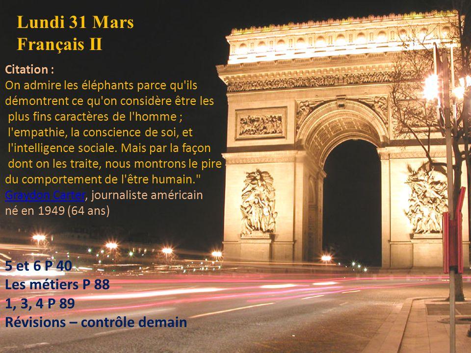 Lundi 31 Mars Français II 5 et 6 P 40 Les métiers P 88 1, 3, 4 P 89