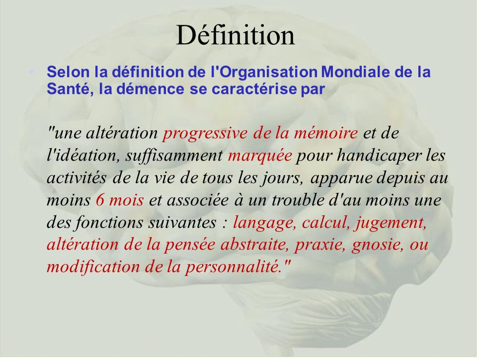 Définition Selon la définition de l Organisation Mondiale de la Santé, la démence se caractérise par.