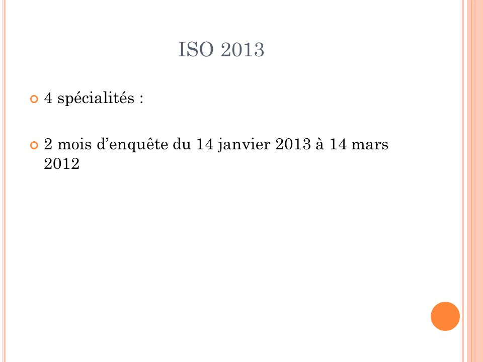 ISO 2013 4 spécialités : 2 mois d'enquête du 14 janvier 2013 à 14 mars 2012