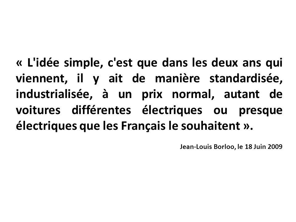 « L idée simple, c est que dans les deux ans qui viennent, il y ait de manière standardisée, industrialisée, à un prix normal, autant de voitures différentes électriques ou presque électriques que les Français le souhaitent ».