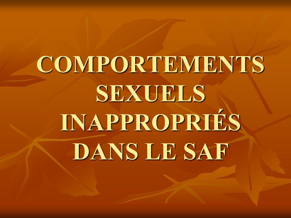 COMPORTEMENTS SEXUELS INAPPROPRIÉS DANS LE SAF