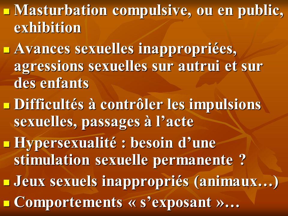 Masturbation compulsive, ou en public, exhibition