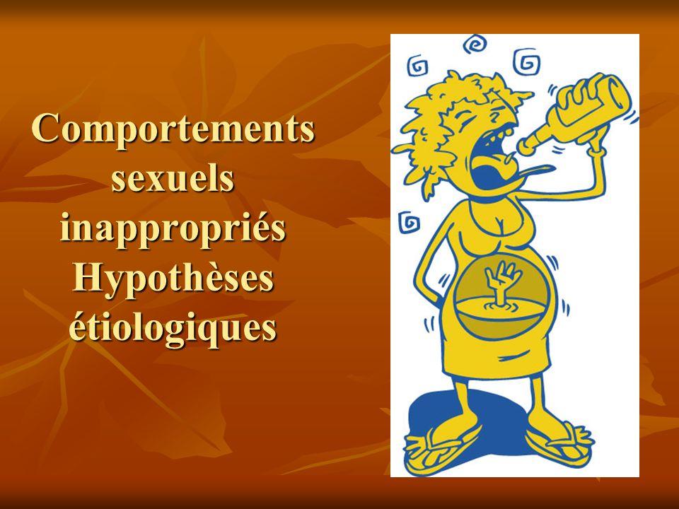 Comportements sexuels inappropriés Hypothèses étiologiques