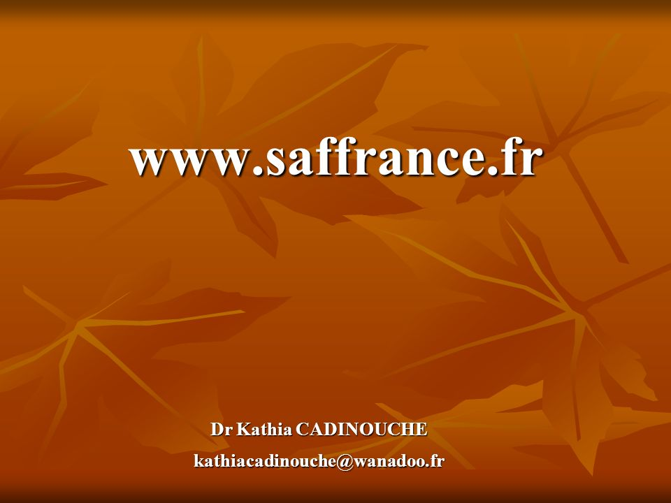www.saffrance.fr Dr Kathia CADINOUCHE kathiacadinouche@wanadoo.fr
